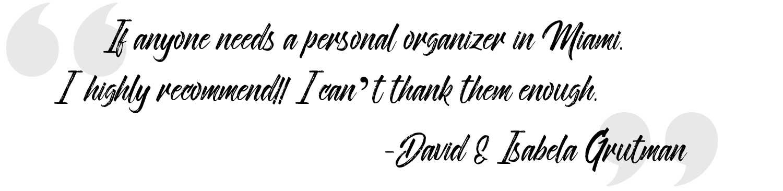 miami professional organizer testimonials | David & Isabela Grutman